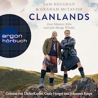 Clanlands - Zwei Männer, Kilts und jede Menge Whisky (Ungekürzt)