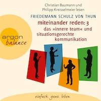 """Miteinander reden Teil 3: Das """"Innere Team"""" und situationsgerechte Kommunikation - Kommunikation, Person, Situation (Gekürzte Lesung)"""