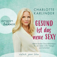Gesund ist das neue Sexy - Meine besten Gesundheitstipps für ein Leben voller Energie und Schönheit (Autorinnenlesung)