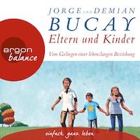 Eltern und Kinder - Vom Gelingen einer lebenslangen Beziehung (Gekürzte Lesung)