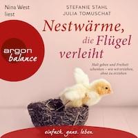 Nestwärme, die Flügel verleiht - Halt geben und Freiheit schenken - wie wir erziehen, ohne zu erziehen (Ungekürzte Lesung)