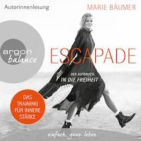 Escapade: Der Aufbruch in die Freiheit (Gekürzte Autorinnenlesung)