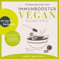 Immunbooster vegan - Vegane Ernährung kurz und knapp - mit 24 Rezepten und einer Detox-Kur (Gekürzte Lesung)