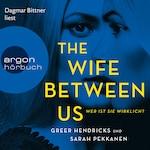 The Wife Between Us - Wer ist sie wirklich? (Gekürzte Lesung)