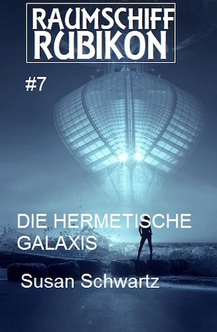 Raumschiff Rubikon 7 Die hermetische Galaxis