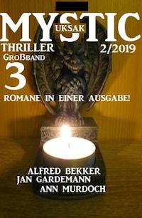 Uksak Mystic Thriller Großband 2/2019 - 3 Romane in einer Ausgabe!