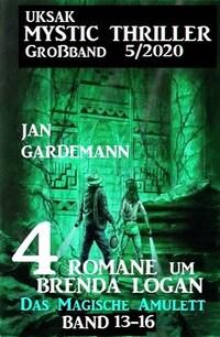 Uksak Mystic Thriller Großband 5/2020 - 4 Romane um Brenda Logan: Das Magische Amulett Band 13-16