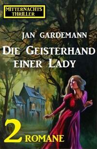 Die Geisterhand einer Lady: Mitternachtsthriller 2 Romane