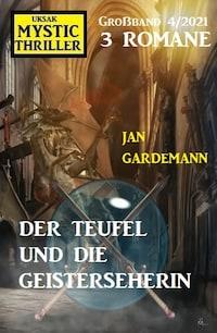 Der Teufel und die Geisterseherin: Mystic Thriller Großband 4/2021