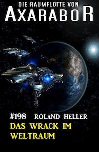 Das Wrack im Weltraum: Die Raumflotte von Axarabor - Band 198