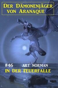 Der Dämonenjäger von Aranaque 46: In der Feuerfalle