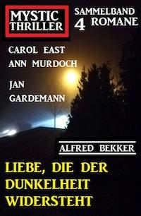 Liebe, die der Dunkelheit widersteht: Mystic Thriller Sammelband 4 Romane