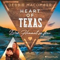 Heart of Texas - Der Himmel so frei (ungekürzt)