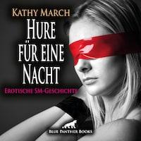 Hure für eine Nacht! Erotik Audio SM-Story | Erotisches SM-Hörbuch