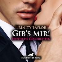 Gib's mir! 7 Erotische Geschichten