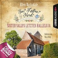 Sister Sallys letztes Hallelulja - Nathalie Ames ermittelt - Tee? Kaffee? Mord!, Folge 19 (Ungekürzt)
