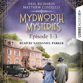 Episode 1-3 - A Cosy Historical Mystery Compilation - Mydworth Mysteries: Historical Mystery Compilation 1 (Unabridged)