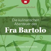 Die kulinarischen Abenteuer des Fra Bartolo