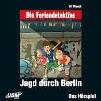 Die Feriendetektive - Jagd durch Berlin