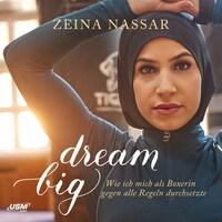 Dream Big - Wie ich mich als Boxerin gegen alle Regeln durchsetzte