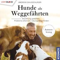 Hunde als Weggefährten - Beziehungen gestalten: Probleme erkennen, Lösungswege