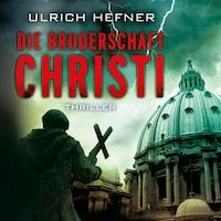 Die Bruderschaft Christi (Ungekürzt)