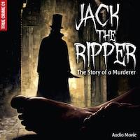 True Crime, Pt. 1: Jack the Ripper - The Story of a Murderer (Audiodrama)