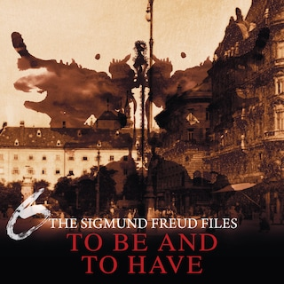 A Historical Psycho Thriller Series - The Sigmund Freud Files, Episode 6: To Be and To Have