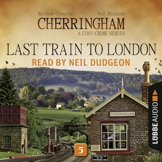 Last Train to London - Cherringham - A Cosy Crime Series: Mystery Shorts 5 (Unabridged)
