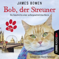 Bob, der Streuner - Die Geschichte einer außergewöhnlichen Katze