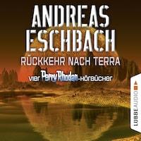 Rückkehr nach Terra - Vier Perry Rhodan-Hörbücher, Der Gesang der Stille / Die Rückkehr / Die Falle von Dhogar / Der Techno-Mond (Ungekürzt)