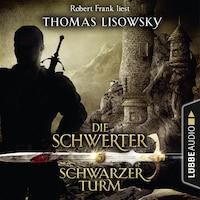 Schwarzer Turm - Die Schwerter - Die High-Fantasy-Reihe 5 (Ungekürzt)
