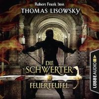 Feuerteufel - Die Schwerter - Die High-Fantasy-Reihe, Folge 7 (Ungekürzt)