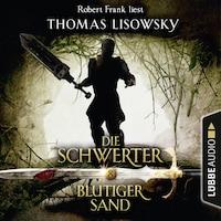 Blutiger Sand - Die Schwerter - Die High-Fantasy-Reihe 8 (Ungekürzt)