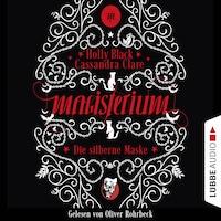 Die silberne Maske - Magisterium, Teil 4 (Ungekürzt)