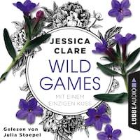 Mit einem einzigen Kuss - Wild-Games-Reihe, Teil 2 (Ungekürzt)