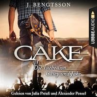 Cake - Die Liebe von Casey und Jake (Ungekürzt)