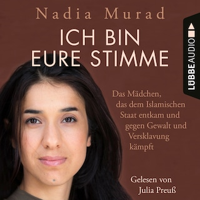 Ich bin eure Stimme - Das Mädchen, das dem Islamischen Staat entkam und gegen Gewalt und Versklavung kämpft (Ungekürzt)