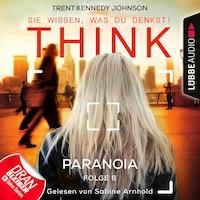 THINK: Sie wissen, was du denkst!, Folge 6: Paranoia (Ungekürzt)