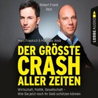 Der größte Crash aller Zeiten - Wirtschaft, Politik, Gesellschaft. Wie Sie jetzt noch Ihr Geld schützen können (Gekürzt)