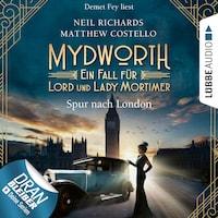 Spur nach London - Mydworth - Ein Fall für Lord und Lady Mortimer 3 (Ungekürzt)