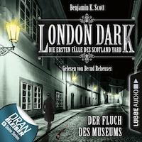 London Dark - Die ersten Fälle des Scotland Yard, Folge 6: Der Fluch des Museums (Ungekürzt)