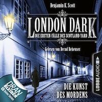 London Dark - Die ersten Fälle des Scotland Yard, Folge 7: Die Kunst des Mordens (Ungekürzt)