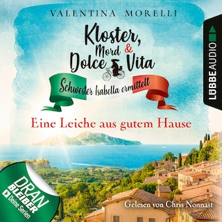 Eine Leiche aus gutem Hause - Kloster, Mord und Dolce Vita - Schwester Isabella ermittelt, Folge 4 (Ungekürzt)