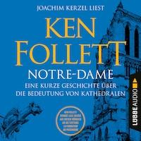 Notre-Dame - Eine kurze Geschichte über die Bedeutung von Kathedralen (Ungekürzt)