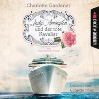 Lady Arrington und der tote Kavalier - Ein Kreuzfahrt-Krimi - Ein Fall für Mary Arrington, Band 1 (Ungekürzt)