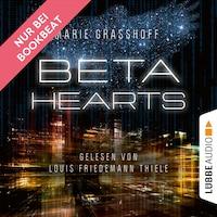 Beta Hearts (Ungekürzt)