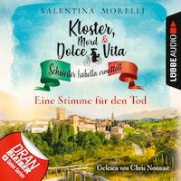 Eine Stimme für den Tod - Kloster, Mord und Dolce Vita - Schwester Isabella ermittelt, Folge 8 (Ungekürzt)