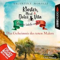 Das Geheimnis des toten Malers - Kloster, Mord und Dolce Vita - Schwester Isabella ermittelt, Folge 10 (Ungekürzt)
