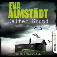Kalter Grund - Kommissarin Pia Korittki - Pia Korittkis erster Fall, Folge 1 (Ungekürzt)